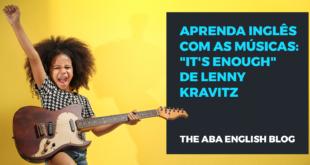 Aprenda-inglês-com-as-músicas-It's-enough-de-Lenny-Kravitz-abaenglish