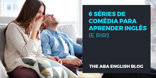 6-séries-de-comédia-para-aprender-inglês-(-e-rir-)-abaenglish
