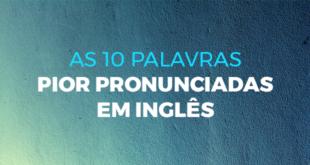 As-10-palavras-pior-pronunciadas-em-inglês-abaenglish