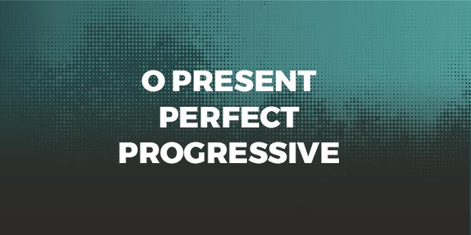 O-Present-Perfect-Progressive-abaenglish