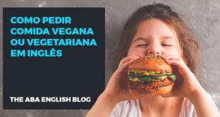 Como pedir comida vegana ou vegetariana em inglês