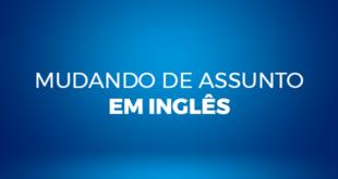 Mudando-de-assunto-em-inglês-abaenglish