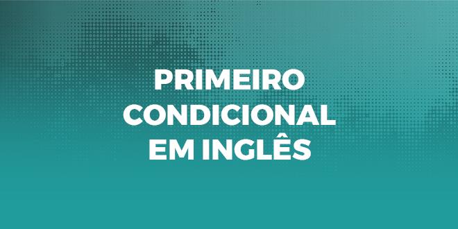 primeiro-condicional-ingles