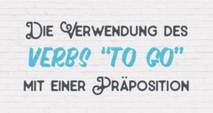 """Die Verwendung des Verbs """"to go"""" mit einer Präposition"""