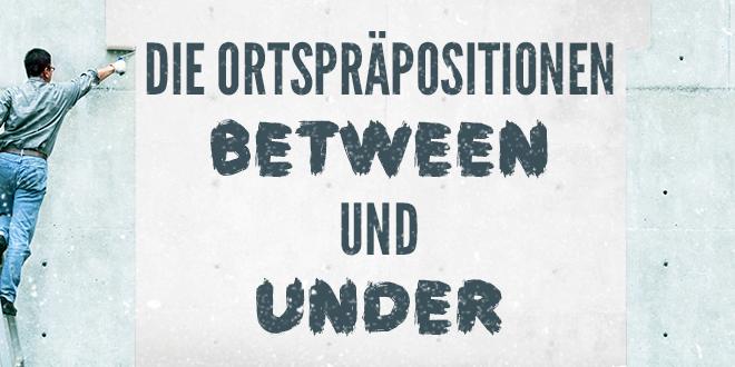 """Die-Ortspräpositionen-""""between""""-und-""""under""""-abaenglish"""