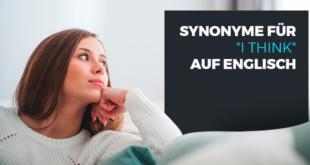 Synonyme-für-I-think-auf-Englisch-abaenglish